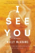 I See You - A Novel ebook by