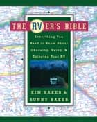 The RVer's Bible (Revised and Updated) - Everything You Need to Know About Choosing, Using, and Enjoying Your RV ebook by Kim Baker, Sunny Baker
