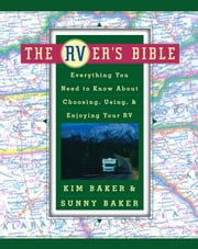 The RVer's Bible (Revised and Updated) - Everything You Need to Know About Choosing, Using, and Enjoying Your RV ebook by Kim Baker,Sunny Baker