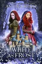 White as Frost - A Dark Elf Fairytale ebook by Anthea Sharp