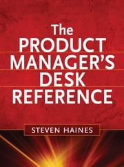 The Product Manager's Desk Reference ebook by Steven Haines