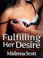 Fulfilling Her Desire (Virgin Seduction Erotica) - Virgin Seduction Erotica ebook by Midrena Scott