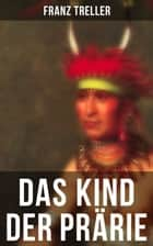 Das Kind der Prärie ebook by Franz Treller