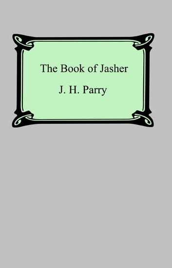 The Book of Jasher (Referred to in Joshua and Second Samuel) ebook by J. H. Parry