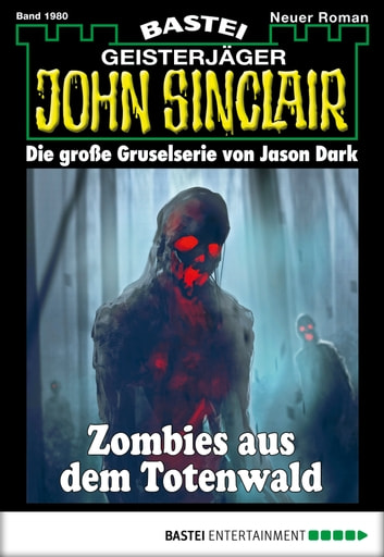 John Sinclair - Folge 1980 - Zombies aus dem Totenwald ebook by Rafael Marques