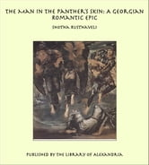 The Man in the Panther's Skin: A Georgian Romantic Epic ebook by Shot'ha Rust'haveli