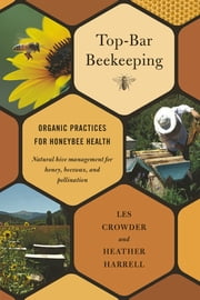 Top-Bar Beekeeping - Organic Practices for Honeybee Health ebook by Les Crowder, Harrell, Heather