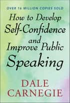 How to Develop Self Confidence and Improve Public Speaking ebook by
