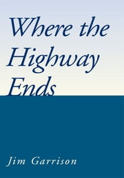 Where the Highway Ends ebook by Jim Garrison