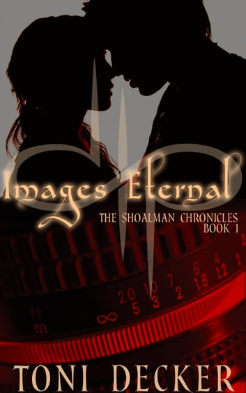 Images Eternal - The Shoalman Chronicles, #1 ebook by Toni Decker