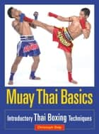 Muay Thai Basics - Introductory Thai Boxing Techniques ebook by Christoph Delp