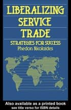 Liberalizing Service Trade ebook by Phedon Nialaides