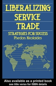 Liberalizing Service Trade - Strategies for Success ebook by Phedon Nialaides