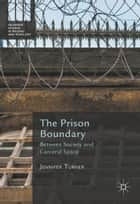 The Prison Boundary - Between Society and Carceral Space ebook by Jennifer Turner