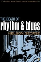 The Death of Rhythm and Blues ebook by Nelson George