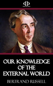Our Knowledge of the External World ebook by Bertrand Russell