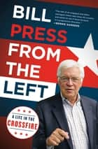 From the Left - A Life in the Crossfire ebook by Bill Press