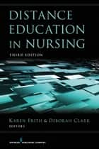 Distance Education in Nursing ebook by Karen Frith, PhD, RN, NEA-BC,Deborah Clark, PhD, MSN, MBA, RN, CNE