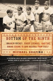 Bottom of the Ninth - Branch Rickey, Casey Stengel, and the Daring Scheme to Save Baseball from Itself ebook by Michael Shapiro