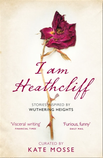 I Am Heathcliff: Stories Inspired by Wuthering Heights ebook by Kate Mosse