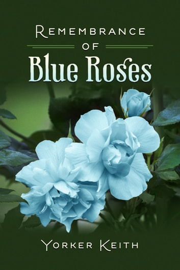 Remembrance of Blue Roses ebook by Yorker Keith