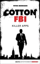 Cotton FBI - Episode 08 - Killer Apps ebook by Peter Mennigen