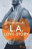 Brooke & Luke - L.A. Love Story - Roman ebook by Sarah Glicker