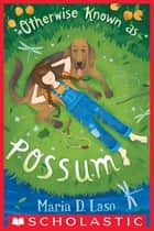 Otherwise Known as Possum ebook by Maria D. Laso