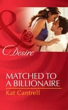 Matched to a Billionaire (Mills & Boon Desire) (Happily Ever After, Inc., Book 1) ebook by Kat Cantrell