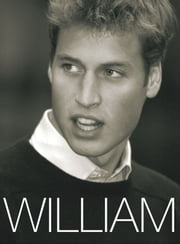 William - HRH Prince William of Wales ebook by Tim Graham,Peter Archer