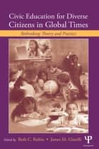 Civic Education for Diverse Citizens in Global Times ebook by Beth C. Rubin,James M. Giarelli