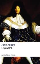 Louis XIV ebook by John Abbott