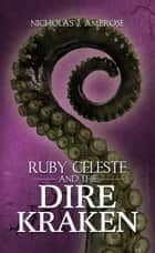 Ruby Celeste and the Dire Kraken - (The Ruby Celeste series: Volume 2) ebook by Nicholas J. Ambrose