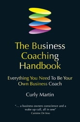The Business Coaching Handbook - Everything you need to be your own business coach ebook by Curly Martin