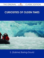 Curiosities of Olden Times - The Original Classic Edition ebook by S. (Sabine) Baring-Gould