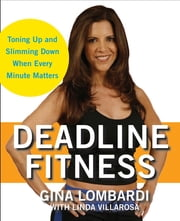 Deadline Fitness - Tone Up and Slim Down When Every Minute Counts ebook by Gina Lombardi,Linda Villarosa