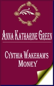 Cynthia Wakeham's Money (Annotated) ebook by Anna Katharine Green