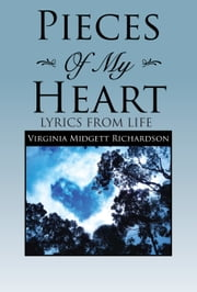 Pieces Of My Heart - Lyrics From Life ebook by Virginia Midgett Richardson