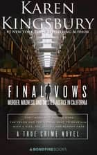 Final Vows - Murder, Madness, and Twisted Justice in California ebook by