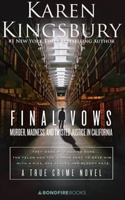 Final Vows - Murder, Madness, and Twisted Justice in California ebook by Karen Kingsbury