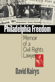 Philadelphia Freedom: Memoir of a Civil Rights Lawyer ebook by Kairys, David