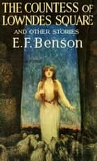 The Countess of Lowndes and Other tories ebook by E. F. Benson
