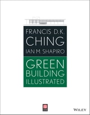Green Building Illustrated ebook by Francis D. K. Ching,Ian M. Shapiro