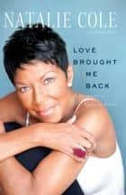 Love Brought Me Back ebook by Natalie Cole,David Ritz