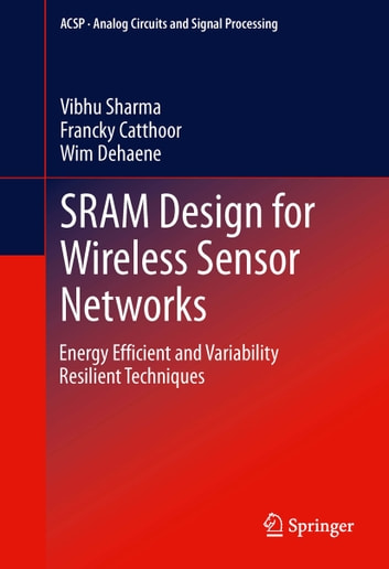 SRAM Design for Wireless Sensor Networks - Energy Efficient and Variability Resilient Techniques ebook by Vibhu Sharma,Francky Catthoor,Wim Dehaene