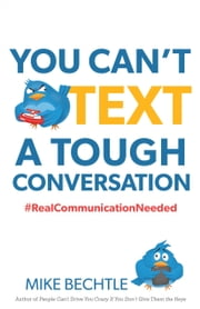 You Can't Text a Tough Conversation - #RealCommunicationNeeded ebook by Mike Bechtle