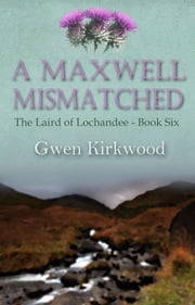 A Maxwell Mismatched - Part One of the Children of Lochandee series ebook by Gwen Kirkwood