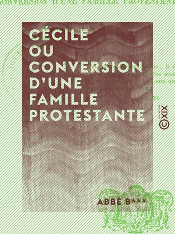 Cécile ou Conversion d'une famille protestante ebook by Abbé B***