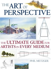 The Art of Perspective - The Ultimate Guide for Artists in Every Medium ebook by Phil Metzger,Metzger Phil