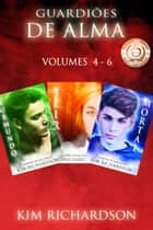 Guardiões de Alma volumes 4: 6 ebook by Kim Richardson
